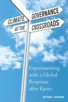Climate Governance at the Crossroads : Experimenting with a Global Response after Kyoto, Paperback / softback Book