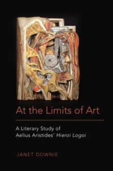 At the Limits of Art : A Literary Study of Aelius Aristides' Hieroi Logoi, Hardback Book