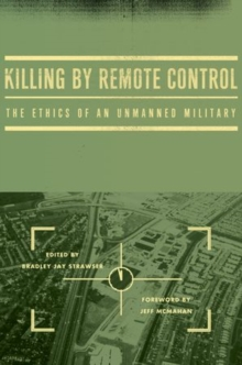 Killing by Remote Control : The Ethics of an Unmanned Military, Hardback Book