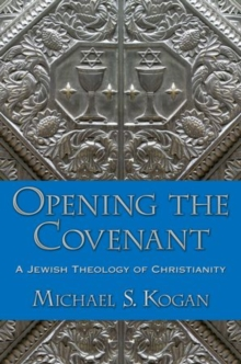 Opening the Covenant : A Jewish Theology of Christianity, Paperback / softback Book