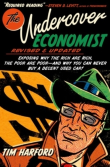 The Undercover Economist, Revised and Updated Edition: Exposing Why the Rich Are Rich, the Poor Are Poor - and Why You Can Never Buy a Decent Used Car! : Exposing Why the Rich Are Rich, the Poor Are P, PDF eBook