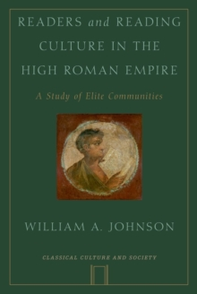 Readers and Reading Culture in the High Roman Empire : A Study of Elite Communities, Paperback Book