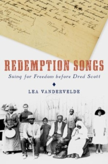 Redemption Songs : Suing for Freedom before Dred Scott, Hardback Book