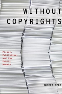 Without Copyrights : Piracy, Publishing, and the Public Domain, Hardback Book