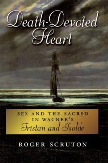 Death-Devoted Heart : Sex and the Sacred in Wagner's Tristan and Isolde, Paperback / softback Book