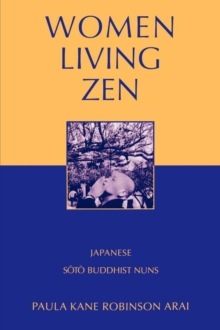 Women Living Zen : Japanese Soto Buddhist Nuns, Paperback / softback Book