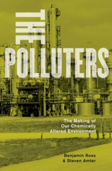 The Polluters : The Making of Our Chemically Altered Environment, Paperback / softback Book