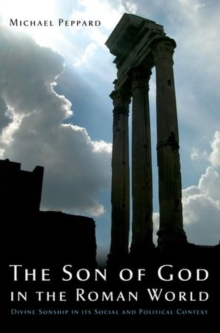 The Son of God in the Roman World : Divine Sonship in its Social and Political Context, Paperback / softback Book