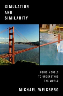 Simulation and Similarity : Using Models to Understand the World, Hardback Book
