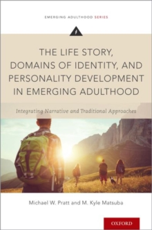 The Life Story, Domains of Identity, and Personality Development in Emerging Adulthood : Integrating Narrative and Traditional Approaches, Paperback / softback Book