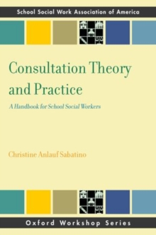 Consultation Theory and Practice : A Handbook for School Social Workers, Paperback / softback Book