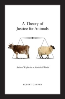 A Theory of Justice for Animals : Animal Rights in a Nonideal World, Paperback / softback Book