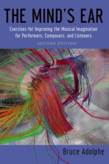 The Mind's Ear : Exercises for Improving the Musical Imagination for Performers, Composers, and Listeners, Paperback / softback Book