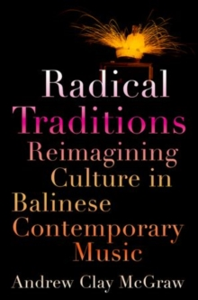 Radical Traditions : Reimagining Culture in Balinese Contemporary Music, Paperback / softback Book