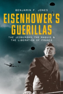 Eisenhower's Guerillas : The Jedburghs, the Maquis, and the Liberation of France, Hardback Book