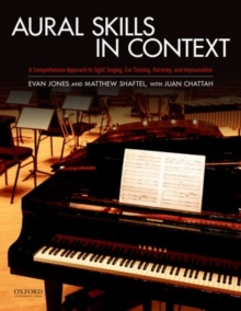 Aural Skills in Context : A Comprehensive Approach to Sight Singing, Ear Training, Keyboard Harmony, and Improvisation, Paperback / softback Book