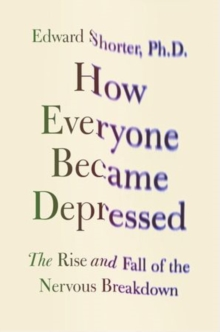 How Everyone Became Depressed : The Rise and Fall of the Nervous Breakdown, Hardback Book