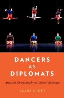 Dancers as Diplomats : American Choreography in Cultural Exchange, Paperback / softback Book