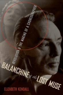 Balanchine and the Lost Muse : Revolution and the Making of a Choreographer, Hardback Book