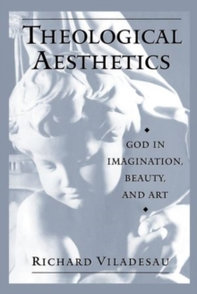 Theological Aesthetics : God in Imagination, Beauty, and Art, Paperback / softback Book