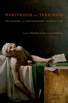 Martyrdom and Terrorism : Pre-Modern to Contemporary Perspectives, Paperback / softback Book