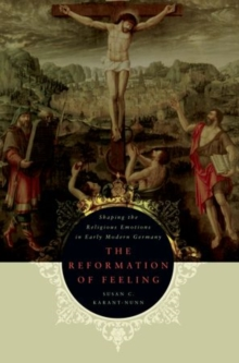 The Reformation of Feeling : Shaping the Religious Emotions in Early Modern Germany, Paperback / softback Book