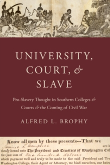 University, Court, and Slave : Pro-Slavery Thought in Southern Colleges and Courts and the Coming of Civil War, PDF eBook