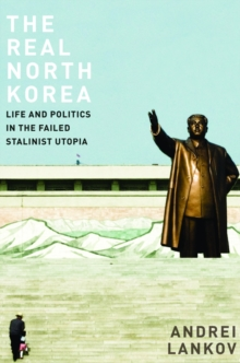 The Real North Korea : Life and Politics in the Failed Stalinist Utopia, Hardback Book