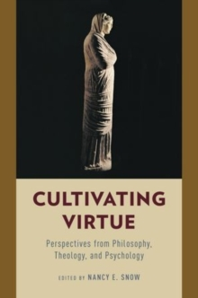 Cultivating Virtue : Perspectives from Philosophy, Theology, and Psychology, Paperback / softback Book