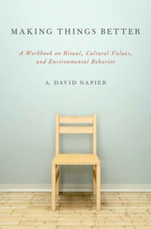 Making Things Better : A Workbook on Ritual, Cultural Values, and Environmental Behavior, Hardback Book