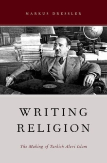 Writing Religion : The Making of Turkish Alevi Islam, Hardback Book