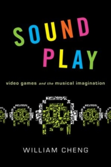Sound Play : Video Games and the Musical Imagination, Paperback / softback Book
