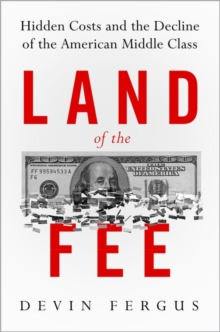 Land of the Fee : Hidden Costs and the Decline of the American Middle Class, Hardback Book