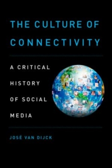 The Culture of Connectivity : A Critical History of Social Media, Paperback / softback Book