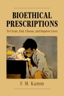 Bioethical Prescriptions : To Create, End, Choose, and Improve Lives, Hardback Book