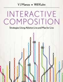 Interactive Composition : Strategies Using Ableton Live and Max for Live, Hardback Book