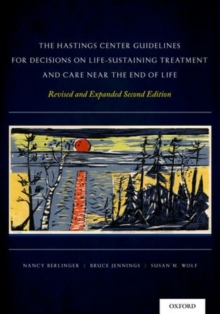 The Hastings Center Guidelines for Decisions on Life-Sustaining Treatment and Care Near the End of Life : Revised and Expanded Second Edition, Hardback Book