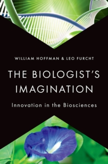 The Biologist's Imagination : Innovation in the Biosciences, Hardback Book