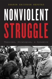 Nonviolent Struggle : Theories, Strategies, and Dynamics, Hardback Book