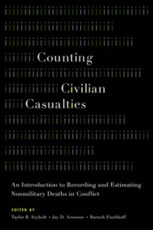 Counting Civilian Casualties : An Introduction to Recording and Estimating Nonmilitary Deaths in Conflict, Hardback Book