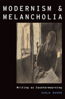 Modernism and Melancholia : Writing as Countermourning, Hardback Book