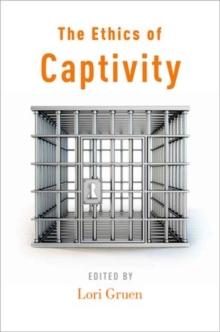 The Ethics of Captivity, Paperback / softback Book