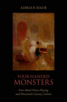 Four-Handed Monsters : Four-Hand Piano Playing and Nineteenth-Century Culture, Hardback Book