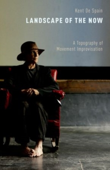 Landscape of the Now : A Topography of Movement Improvisation, Hardback Book