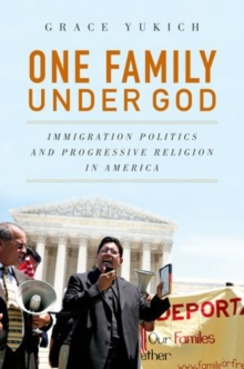 One Family Under God : Immigration Politics and Progressive Religion in America, Hardback Book