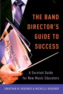 The Band Director's Guide to Success : A Survival Guide for New Music Educators, Hardback Book