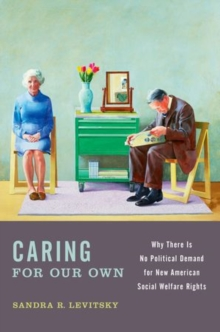 Caring for Our Own : Why There is No Political Demand for New American Social Welfare Rights, Paperback / softback Book