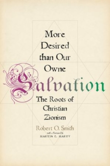 More Desired than Our Owne Salvation : The Roots of Christian Zionism, Hardback Book