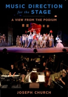 Music Direction for the Stage : A View from the Podium, Paperback / softback Book