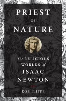 Priest of Nature : The Religious Worlds of Isaac Newton, Hardback Book
